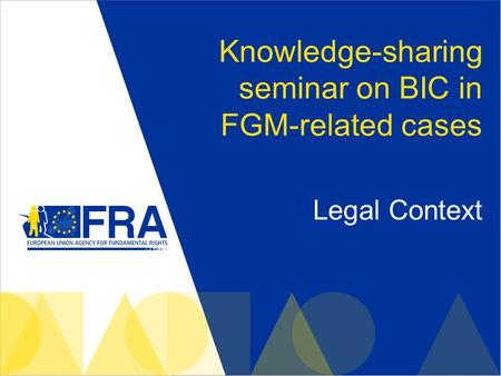 Knowledge-sharing seminar on BIC in FGM-related cases Legal Context.