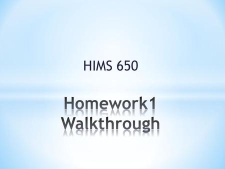 HIMS 650. * To learn how to use the Excel program, watch these helpful Youtube.com videos: https://www.youtube.com/watch?v=8L1OVkw2ZQ8 https://www.youtube.com/watch?v=lJqfZw5j2R0.