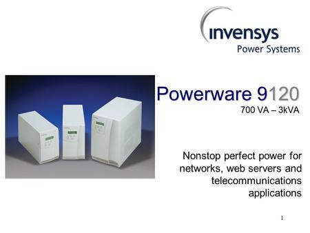1 Powerware 9120 700 VA – 3kVA Nonstop perfect power for networks, web servers and telecommunications applications.