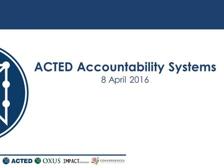 ACTED Accountability Systems 8 April 2016. 2 General Overview ACTED was a member of the Humanitarian Accountability Partnership (HAP) ACTED's accountability.