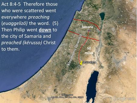Act 8:4-5 Therefore those who were scattered went everywhere preaching (euaggelizō) the word. (5) Then Philip went down to the city of Samaria and preached.