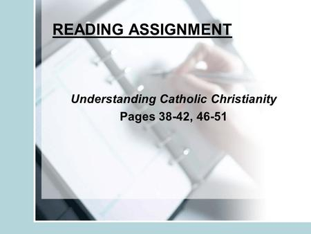 READING ASSIGNMENT Understanding Catholic Christianity Pages 38-42, 46-51.