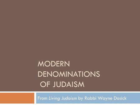 MODERN DENOMINATIONS OF JUDAISM From Living Judaism by Rabbi Wayne Dosick.