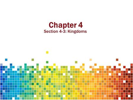 Chapter 4 Section 4-3: Kingdoms. Chapter 4-3: Kingdoms Objectives: Name the three domains and four kingdoms of organisms and list characteristics of each.