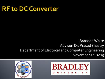 Brandon White Advisor: Dr. Prasad Shastry Department of Electrical and Computer Engineering November 24, 2015.