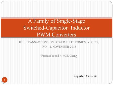 IEEE TRANSACTIONS ON POWER ELECTRONICS, VOL. 28, NO. 11, NOVEMBER 2013 Yuanmao Ye and K. W. E. Cheng A Family of Single-Stage Switched-Capacitor–Inductor.