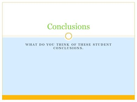 WHAT DO YOU THINK OF THESE STUDENT CONCLUSIONS. Conclusions.