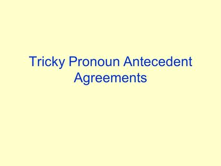 "Tricky Pronoun Antecedent Agreements. Singular Pronouns that may seem like Plurals The ""Body Rule"" –Pronouns that include a ""body"" in them take singular."