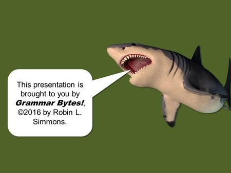 chomp! This presentation is brought to you by Grammar Bytes!, ©2016 by Robin L. Simmons. This presentation is brought to you by Grammar Bytes!, ©2016.