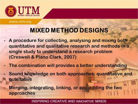 INSPIRING CREATIVE AND INNOVATIVE MINDS MIXED METHOD DESIGNS -A procedure for collecting, analysing and mixing both quantitative and qualitative research.