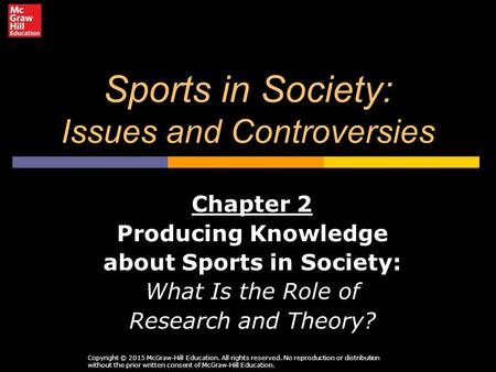 Sports in Society: Issues and Controversies Chapter 2 Producing Knowledge about Sports in Society: What Is the Role of Research and Theory? Copyright ©