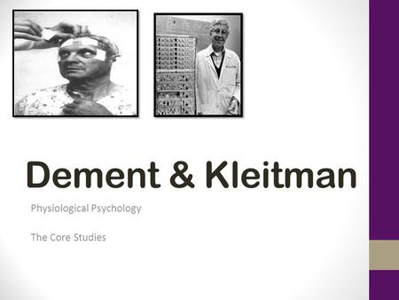 Dement & Kleitman Physiological Psychology The Core Studies.