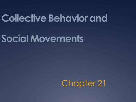Collective Behavior and Social Movements Chapter 21.