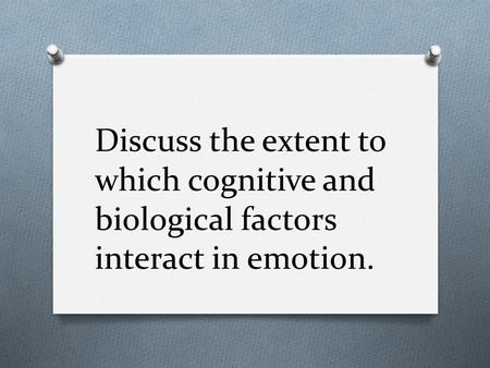 Discuss the extent to which cognitive and biological factors interact in emotion.
