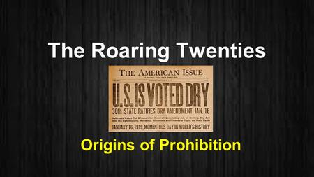 The Roaring Twenties Origins of Prohibition. Bell Ringer Write down two laws that affect your personal choice and one reason why you think those laws.