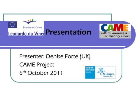 Presentation Presenter: Denise Forte (UK) CAME Project 6 th October 2011 Project training materials: Workbooks and Trainers' Notes from the CA-ME project.