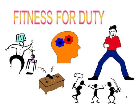1. 2 Identify unfit employees Understand Fitness for Duty Guidelines Know how to use checklists Understand what to do Know roles of SEAP, union, law enforcement,