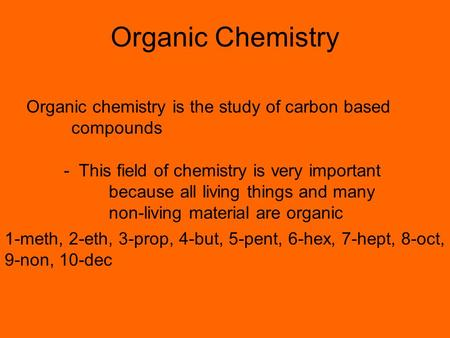 Organic Chemistry Organic chemistry is the study of carbon based compounds - This field of chemistry is very important because all living things and many.
