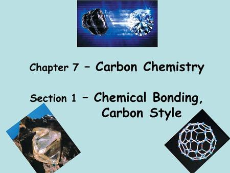 Chapter 7 – Carbon Chemistry Section 1 – Chemical Bonding, Carbon Style.
