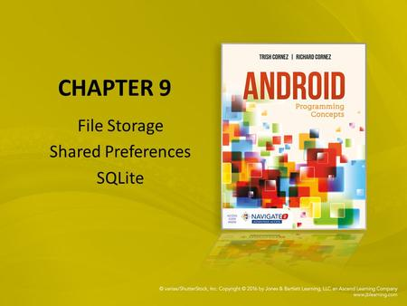 CHAPTER 9 File Storage Shared Preferences SQLite.