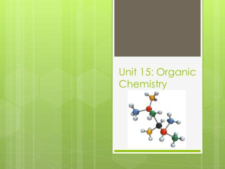 Unit 15: Organic Chemistry. What is organic chemistry?  The study of carbon and carbon-containing compounds.