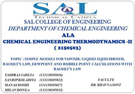 SAL COLLEGE OF ENGINEERING Department of Chemical Engineering ALA CHEMICAL ENGINEERING THERMODYNAMICS -II ( 2150503) TOPIC : SIMPLE MODELS FOR VAPOUR/LIQUID.