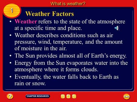 Weather refers to the state of the atmosphere at a specific time and place. Weather describes conditions such as air pressure, wind, temperature, and.