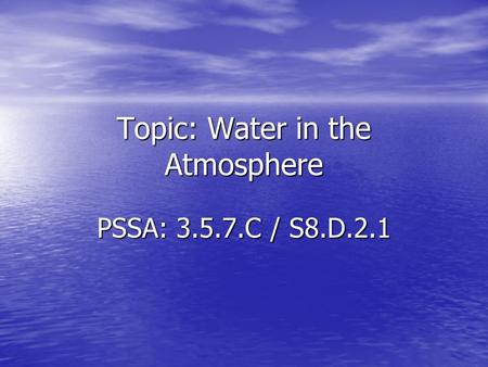 Topic: Water in the Atmosphere PSSA: 3.5.7.C / S8.D.2.1.