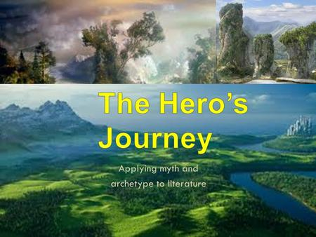 Applying myth and archetype to literature. Joseph Campbell argues in his book that literature follows a pattern of journeying/questing. It can be applied.