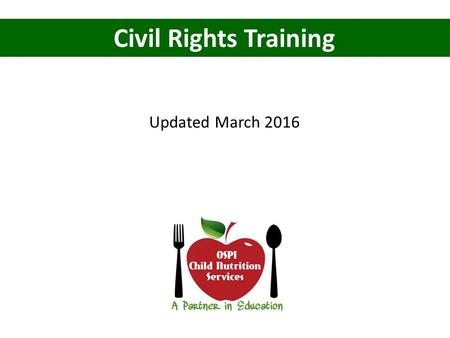 Civil Rights Training Updated March 2016. Why? Civil Rights Regulations are intended to assure that benefits of Child Nutrition Programs are made available.