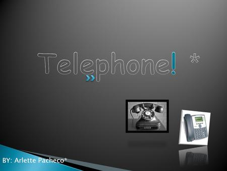 BY: Arlette Pacheco*. o The telephone was invented in the year 1870. o Over the years the phone has changed. o The appearance of it has drastically changed,