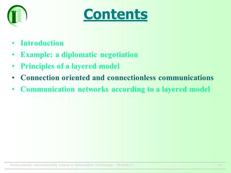 Postacademic Interuniversity Course in Information Technology – Module C1p1 Contents Introduction Example: a diplomatic negotiation Principles of a layered.