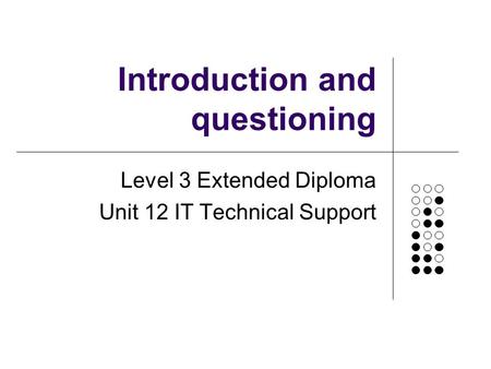Introduction and questioning Level 3 Extended Diploma Unit 12 IT Technical Support.