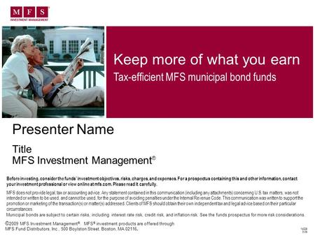 14029 3-09 Presenter Name Title MFS Investment Management ® Keep more of what you earn Tax-efficient MFS municipal bond funds © 2009 MFS Investment Management.