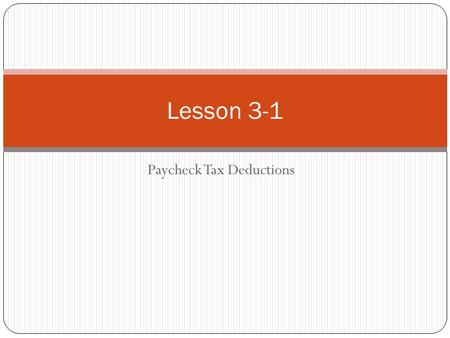 Paycheck Tax Deductions Lesson 3-1. What is the Definition of Tax? Compulsory charges imposed on citizens by local, state, and federal government.