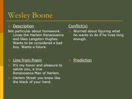Wesley Boone  Description Not particular about homework. Loves the Harlem Renaissance and likes Langston Hughes. Wants to be considered a bad boy. Wants.