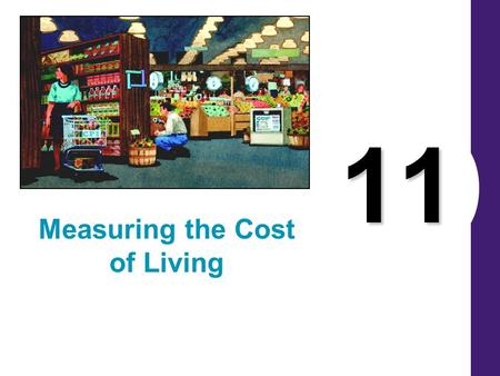 11 Measuring the Cost of Living. InflationInflation – increase in overall price level Deflation – decrease in overall price level Disinflation – decrease.