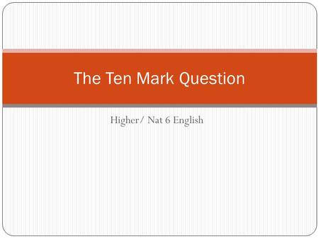 Higher/ Nat 6 English The Ten Mark Question. Learning Intentions Gain confidence in selecting areas of commonality between 3 poems. Structure our answer.