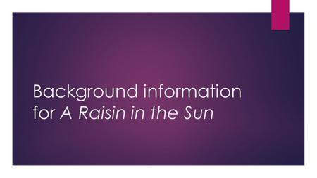 Background information for A Raisin in the Sun. The Harlem Renaissance  The Harlem Renaissance was a literary, artistic, and intellectual movement that.