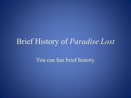 Brief History of Paradise Lost You can has brief history.