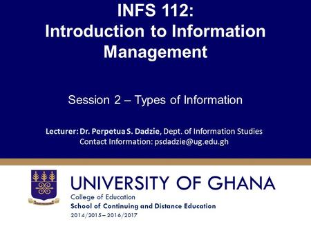 College of Education School of Continuing and Distance Education 2014/2015 – 2016/2017 INFS 112: Introduction to Information Management Session 2 – Types.