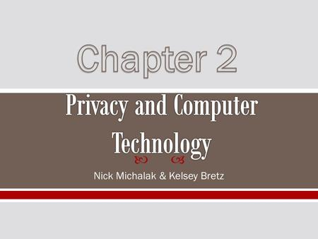  Nick Michalak & Kelsey Bretz.  Introduction  Amendment Rights  New Technologies  Surveillance  New Legislation  Case Studies  Conclusion.