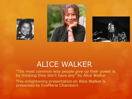 "ALICE WALKER ""The most common way people give up their power is by thinking they don't have any"" by Alice Walker This enlightening presentation on Alice."