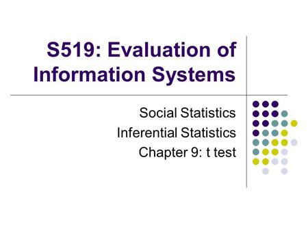 S519: Evaluation of Information Systems Social Statistics Inferential Statistics Chapter 9: t test.