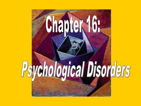 "Defining Psychological Disorders ""To study the abnormal is the best way of understanding the normal."" psychological disorders persistently harmful thoughts,"