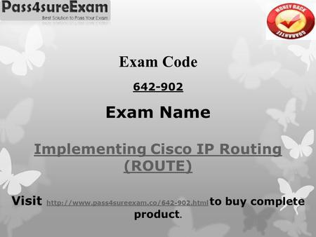 Exam Code 642-902 Exam Name Implementing Cisco IP Routing (ROUTE) Visit  to buy complete product.http://www.pass4sureexam.co/642-902.html.