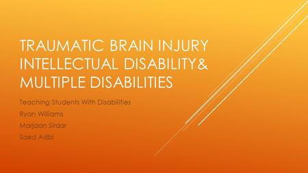 TRAUMATIC BRAIN INJURY INTELLECTUAL DISABILITY& MULTIPLE DISABILITIES Teaching Students With Disabilities Ryan Williams Marjaan Sirdar Saed Adbi.