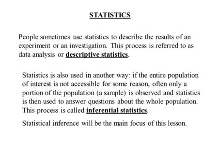 STATISTICS People sometimes use statistics to describe the results of an experiment or an investigation. This process is referred to as data analysis or.