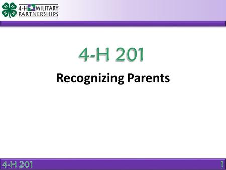 Recognizing Parents. OBJECTIVE Identify methods to recognize the contributions of parents to a youth program. Why is it important to recognize parent.