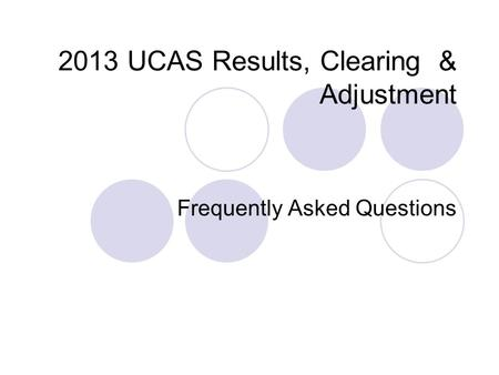 2013 UCAS Results, Clearing & Adjustment Frequently Asked Questions.